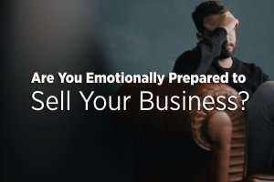 Are you Emotionally Prepared to Exit Your Business?
