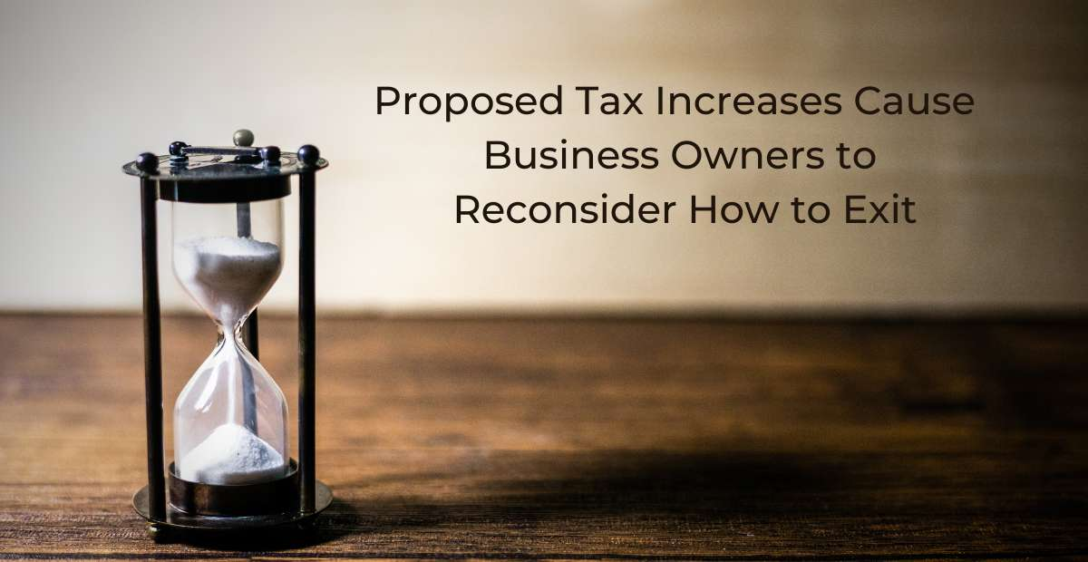 Proposed Tax Increases Cause Business Owners to Reconsider How to Exit
